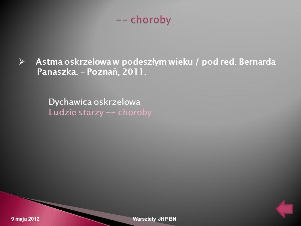 9 maja 2012 Warsztaty JHP BN Astma oskrzelowa w podeszłym wieku / pod red. Bernarda Panaszka. – Poznań, 2011. Dychawica oskrzelowa Ludzie starzy -- ch