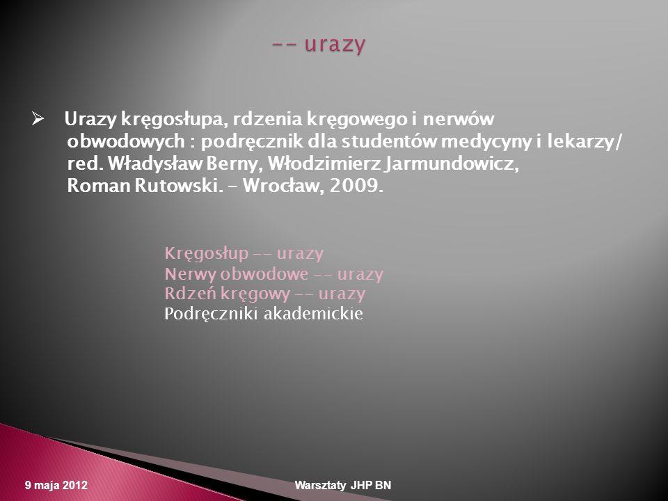 9 maja 2012 Warsztaty JHP BN Urazy kręgosłupa, rdzenia kręgowego i nerwów obwodowych : podręcznik dla studentów medycyny i lekarzy/ red. Władysław Ber