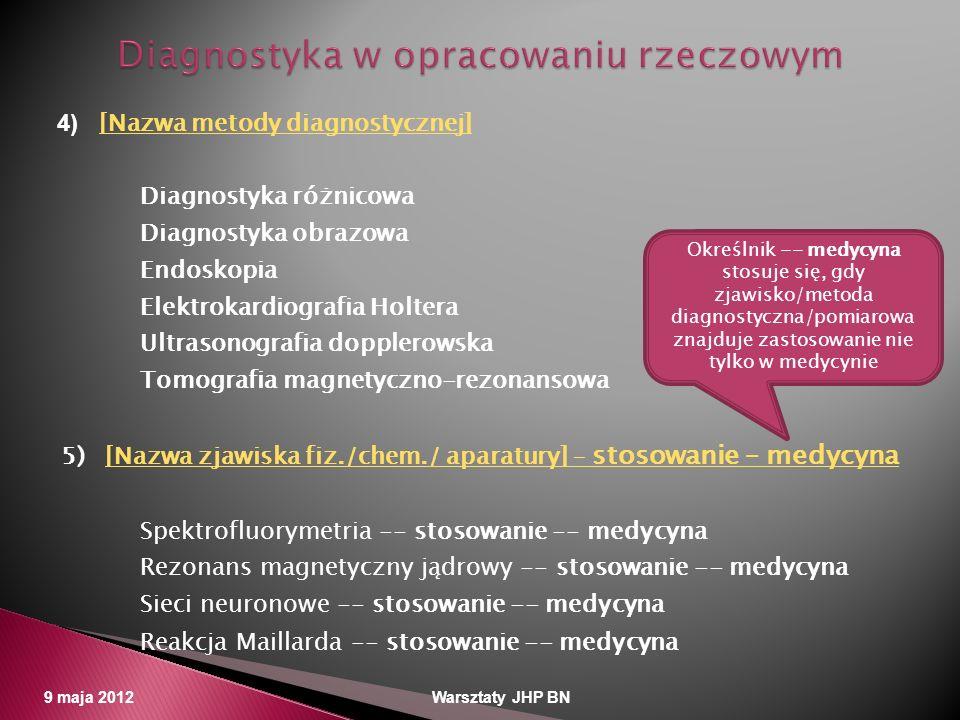 9 maja 2012 Warsztaty JHP BN 4) [Nazwa metody diagnostycznej] [Nazwa metody diagnostycznej] Diagnostyka różnicowa Diagnostyka obrazowa Endoskopia Elek