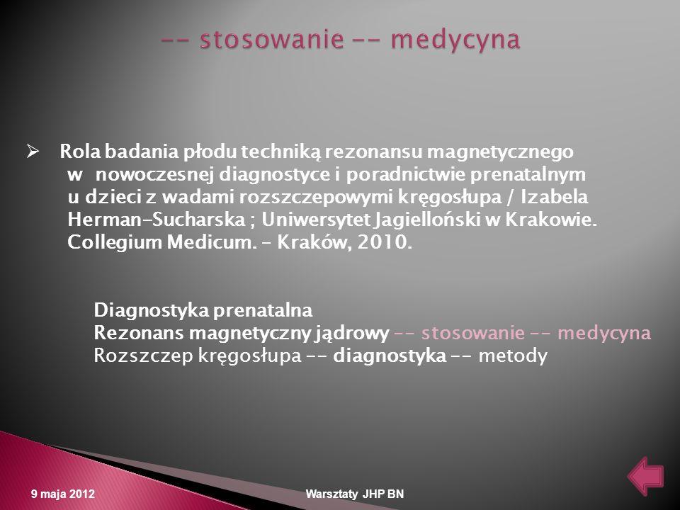 9 maja 2012 Warsztaty JHP BN Rola badania płodu techniką rezonansu magnetycznego w nowoczesnej diagnostyce i poradnictwie prenatalnym u dzieci z wadam