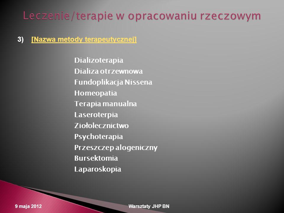 9 maja 2012 Warsztaty JHP BN 3)[Nazwa metody terapeutycznej][Nazwa metody terapeutycznej] Dializoterapia Dializa otrzewnowa Fundoplikacja Nissena Home