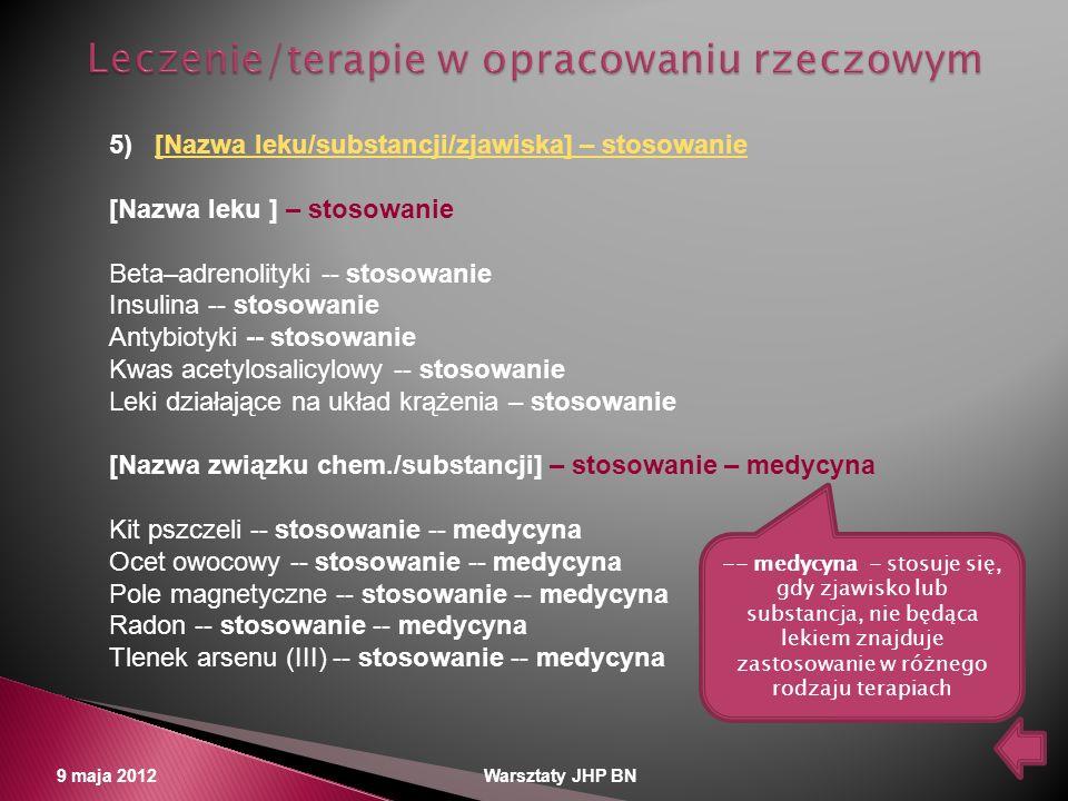 9 maja 2012 Warsztaty JHP BN 5) [Nazwa leku/substancji/zjawiska] – stosowanie[Nazwa leku/substancji/zjawiska] – stosowanie [Nazwa leku ] – stosowanie