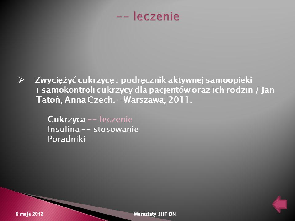 9 maja 2012 Warsztaty JHP BN Zwyciężyć cukrzycę : podręcznik aktywnej samoopieki i samokontroli cukrzycy dla pacjentów oraz ich rodzin / Jan Tatoń, An
