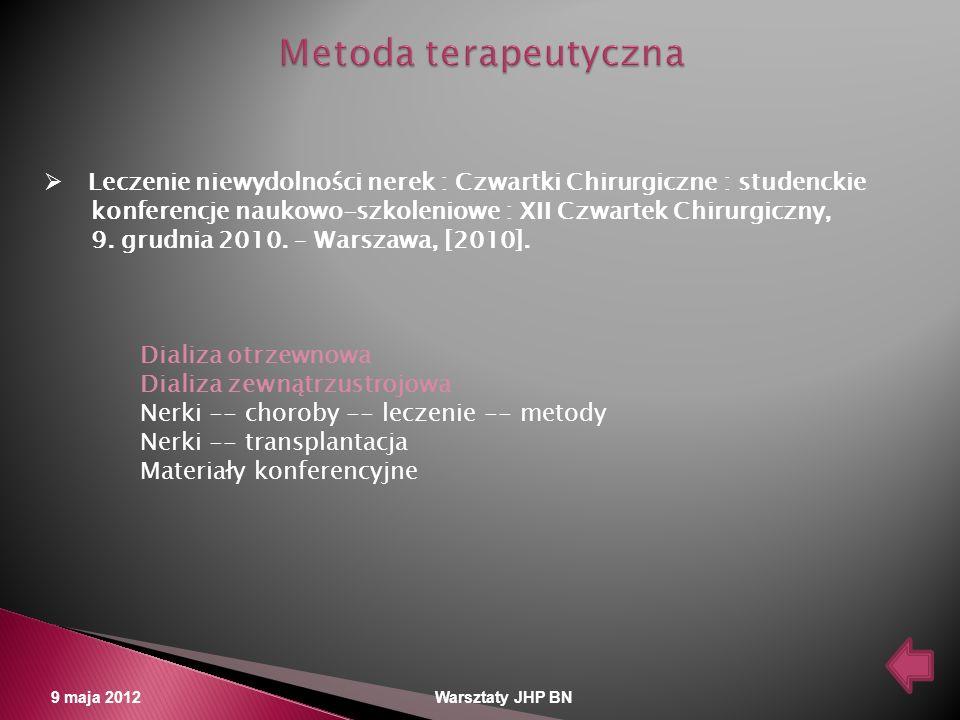9 maja 2012 Warsztaty JHP BN Leczenie niewydolności nerek : Czwartki Chirurgiczne : studenckie konferencje naukowo-szkoleniowe : XII Czwartek Chirurgi