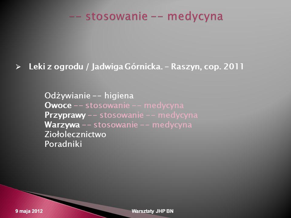 9 maja 2012 Warsztaty JHP BN Leki z ogrodu / Jadwiga Górnicka. – Raszyn, cop. 2011 Odżywianie -- higiena Owoce -- stosowanie -- medycyna Przyprawy --