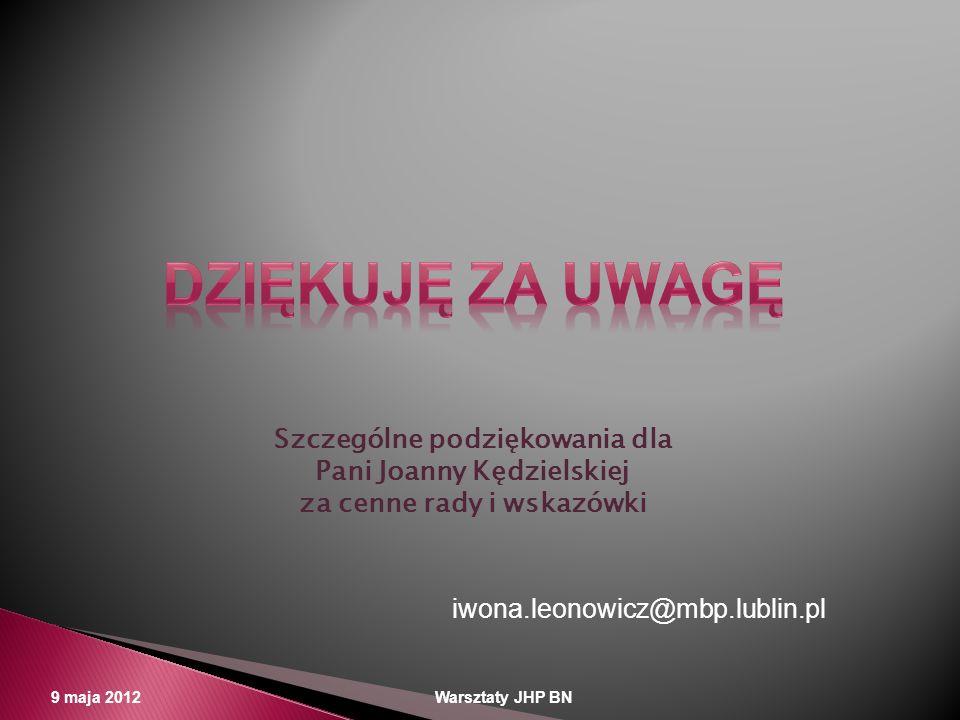 9 maja 2012 Warsztaty JHP BN iwona.leonowicz@mbp.lublin.pl Szczególne podziękowania dla Pani Joanny Kędzielskiej za cenne rady i wskazówki