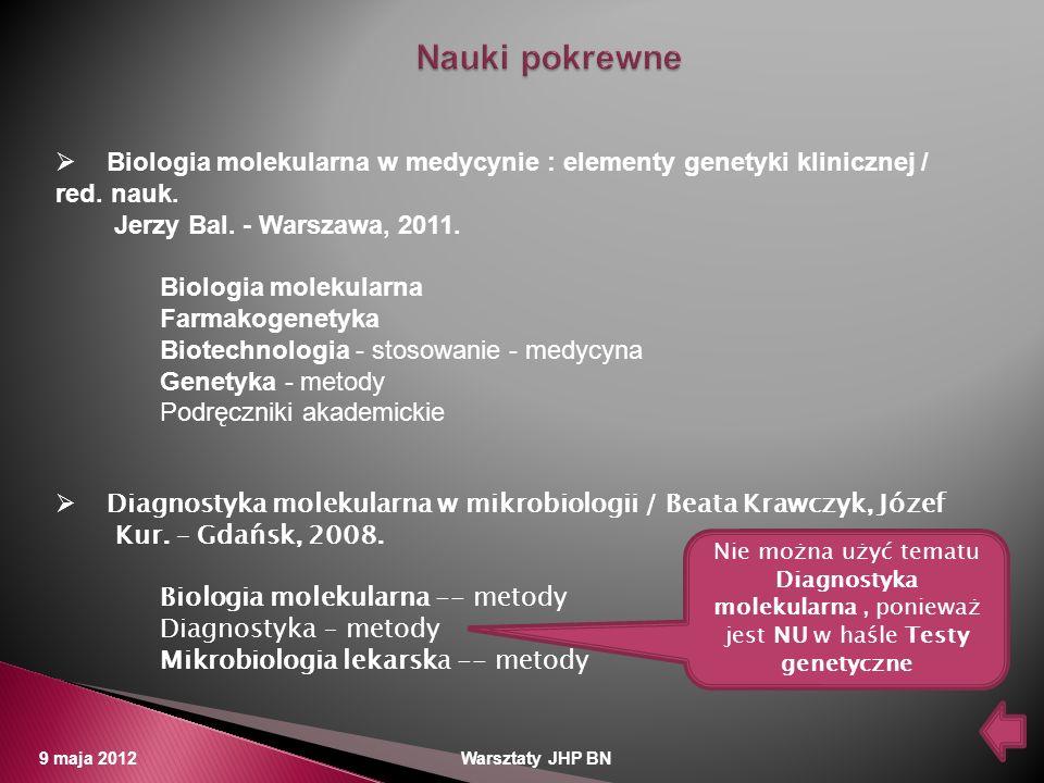 9 maja 2012 Warsztaty JHP BN Biologia molekularna w medycynie : elementy genetyki klinicznej / red. nauk. Jerzy Bal. - Warszawa, 2011. Biologia moleku