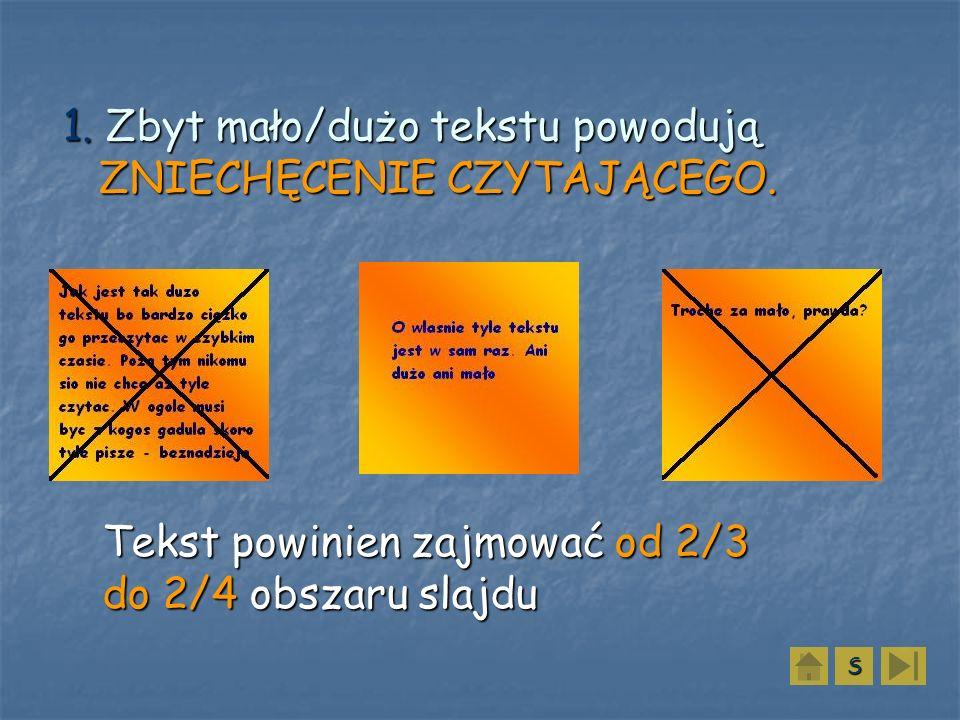 1. Zbyt mało/dużo tekstu powodują ZNIECHĘCENIE CZYTAJĄCEGO. SSSS Tekst powinien zajmować od 2/3 do 2/4 obszaru slajdu
