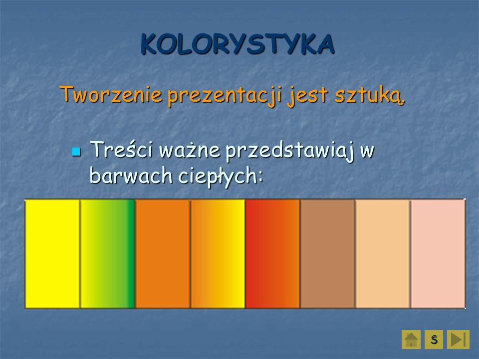 Treści ważne przedstawiaj w barwach ciepłych: Treści ważne przedstawiaj w barwach ciepłych: SSSSTworzenie prezentacji jest sztuką. KOLORYSTYKA