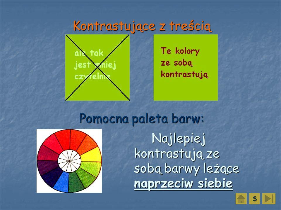 Kontrastujące z treścią Pomocna paleta barw: Najlepiej kontrastują ze sobą barwy leżące naprzeciw siebie Najlepiej kontrastują ze sobą barwy leżące na