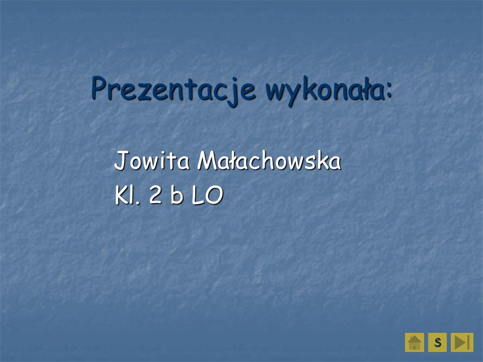 Prezentacje wykonała: Jowita Małachowska Kl. 2 b LO SSSS