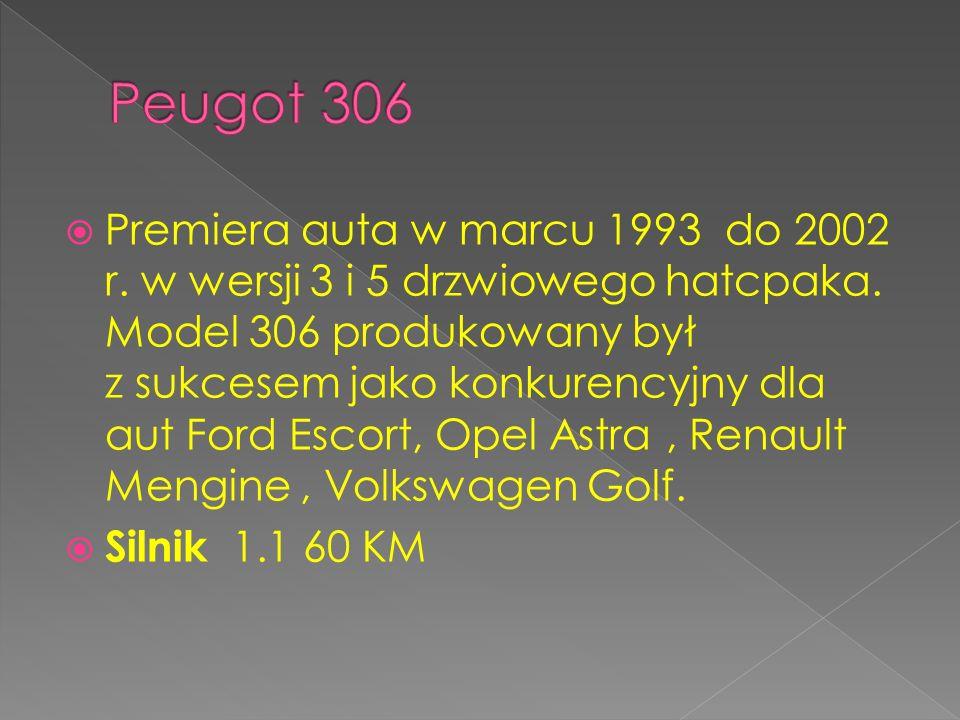 Premiera auta w marcu 1993 do 2002 r. w wersji 3 i 5 drzwiowego hatcpaka. Model 306 produkowany był z sukcesem jako konkurencyjny dla aut Ford Escort,