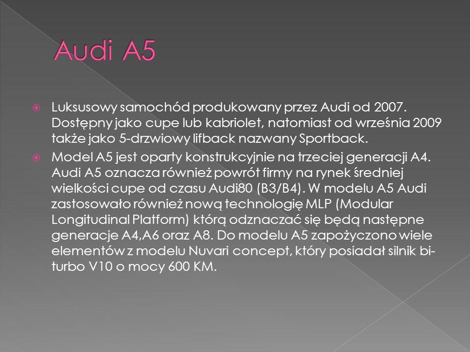 Luksusowy samochód produkowany przez Audi od 2007. Dostępny jako cupe lub kabriolet, natomiast od września 2009 także jako 5-drzwiowy lifback nazwany