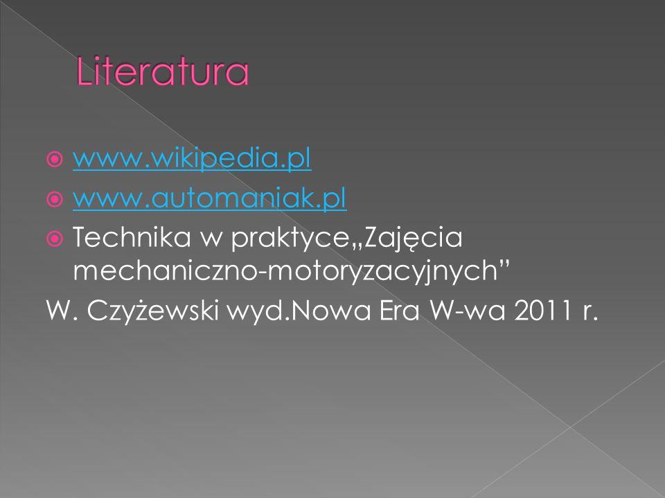 www.wikipedia.pl www.automaniak.pl Technika w praktyceZajęcia mechaniczno-motoryzacyjnych W. Czyżewski wyd.Nowa Era W-wa 2011 r.