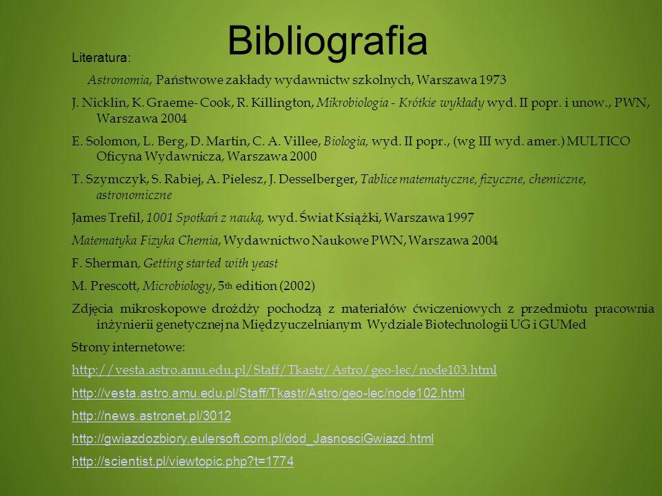 Bibliografia Literatura: Astronomia, Państwowe zakłady wydawnictw szkolnych, Warszawa 1973 J. Nicklin, K. Graeme- Cook, R. Killington, Mikrobiologia -