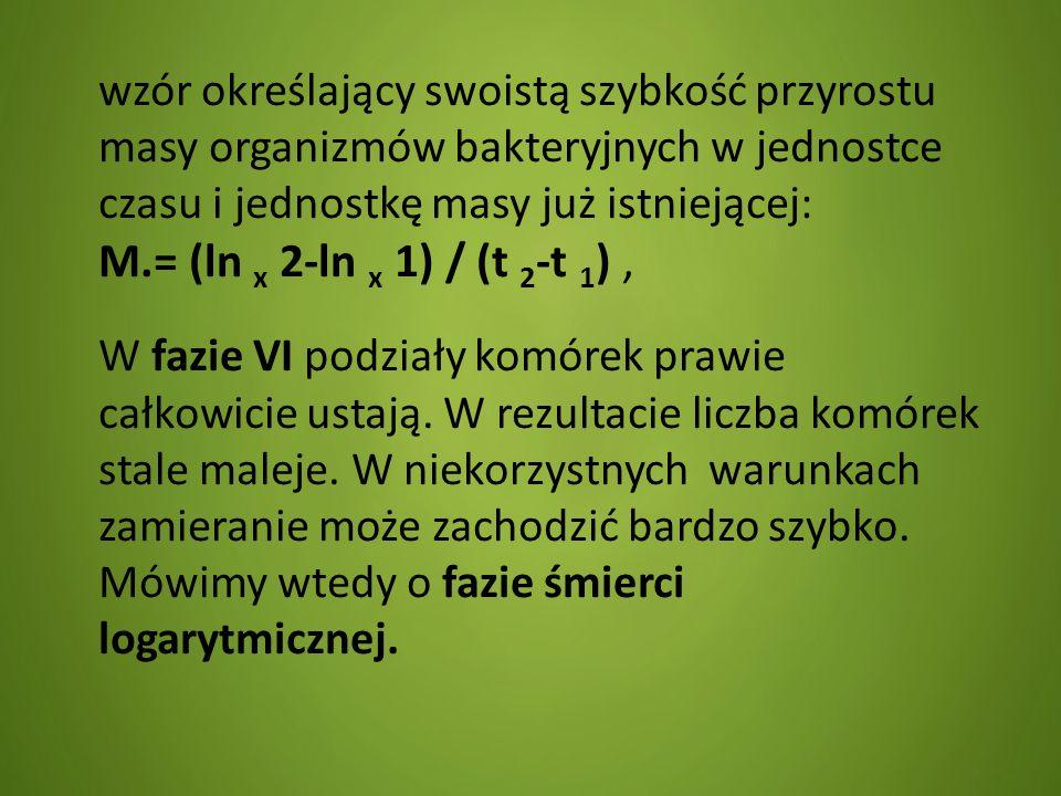 wzór określający swoistą szybkość przyrostu masy organizmów bakteryjnych w jednostce czasu i jednostkę masy już istniejącej: M.= (ln x 2-ln x 1) / (t