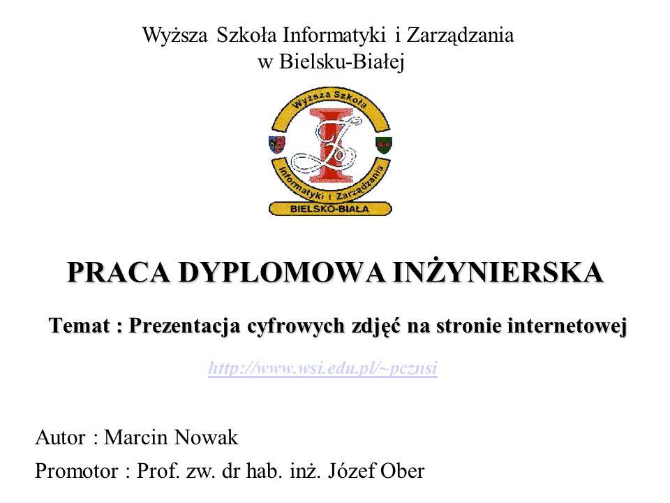 PRACA DYPLOMOWA INŻYNIERSKA Temat : Prezentacja cyfrowych zdjęć na stronie internetowej Wyższa Szkoła Informatyki i Zarządzania w Bielsku-Białej Autor