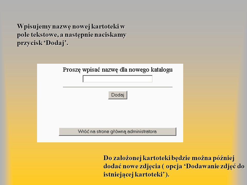 Wpisujemy nazwę nowej kartoteki w pole tekstowe, a następnie naciskamy przycisk Dodaj. Do założonej kartoteki będzie można później dodać nowe zdjęcia