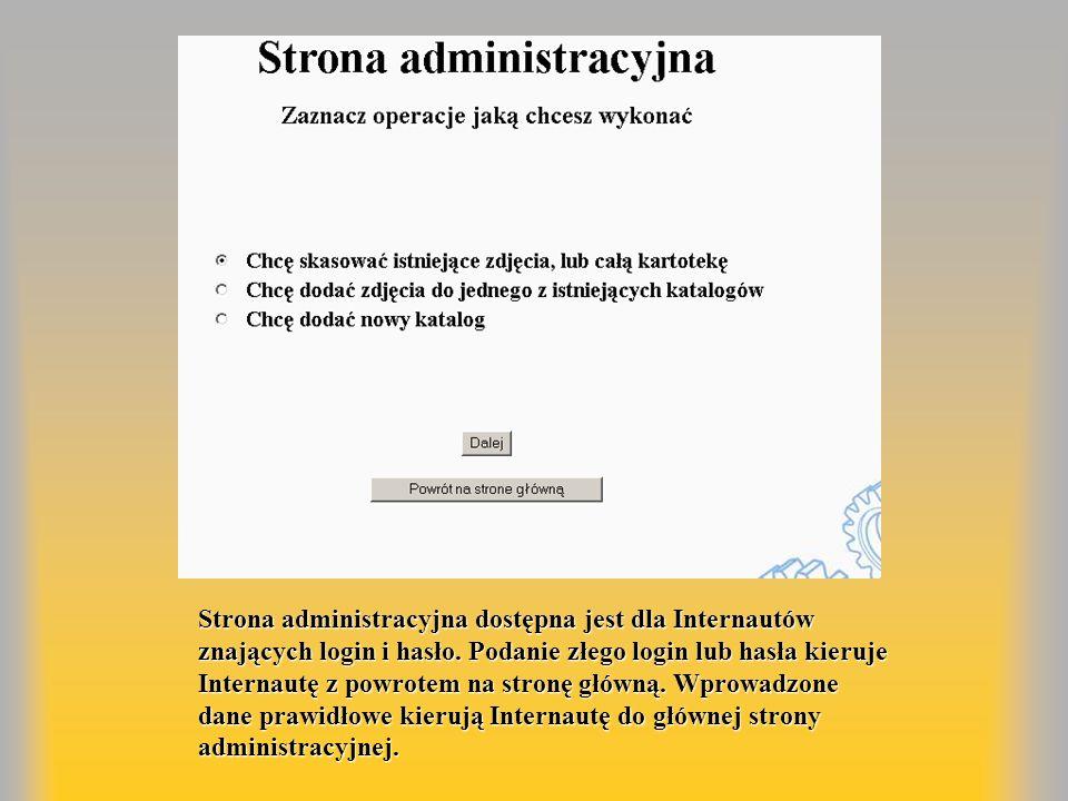 Strona administracyjna dostępna jest dla Internautów znających login i hasło. Podanie złego login lub hasła kieruje Internautę z powrotem na stronę gł