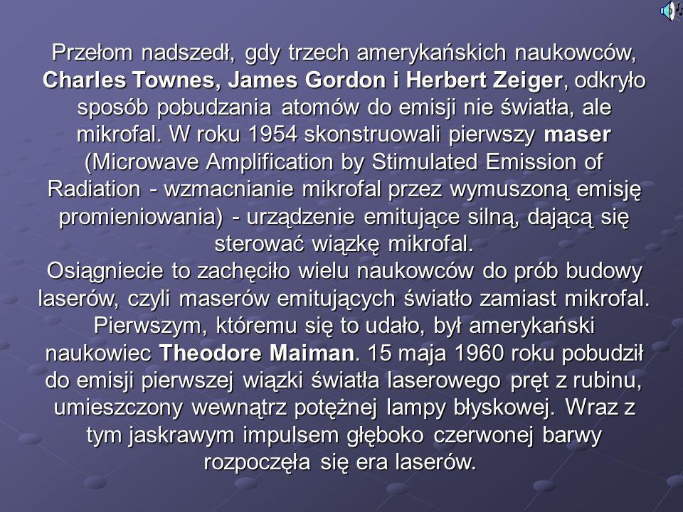 Przełom nadszedł, gdy trzech amerykańskich naukowców, Charles Townes, James Gordon i Herbert Zeiger, odkryło sposób pobudzania atomów do emisji nie św