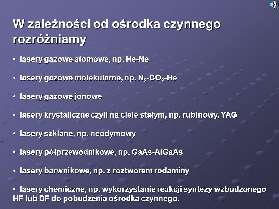 W zależności od ośrodka czynnego rozróżniamy lasery gazowe atomowe, np. He-Ne lasery gazowe atomowe, np. He-Ne lasery gazowe molekularne, np. N 2 -CO