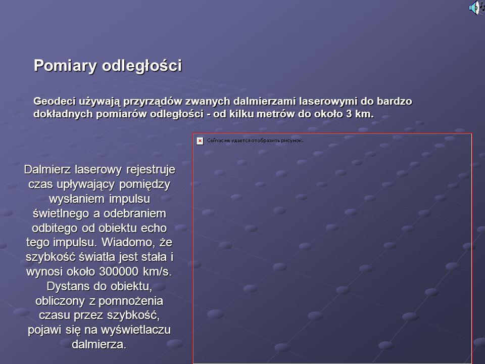 Pomiary odległości Geodeci używają przyrządów zwanych dalmierzami laserowymi do bardzo dokładnych pomiarów odległości - od kilku metrów do około 3 km.