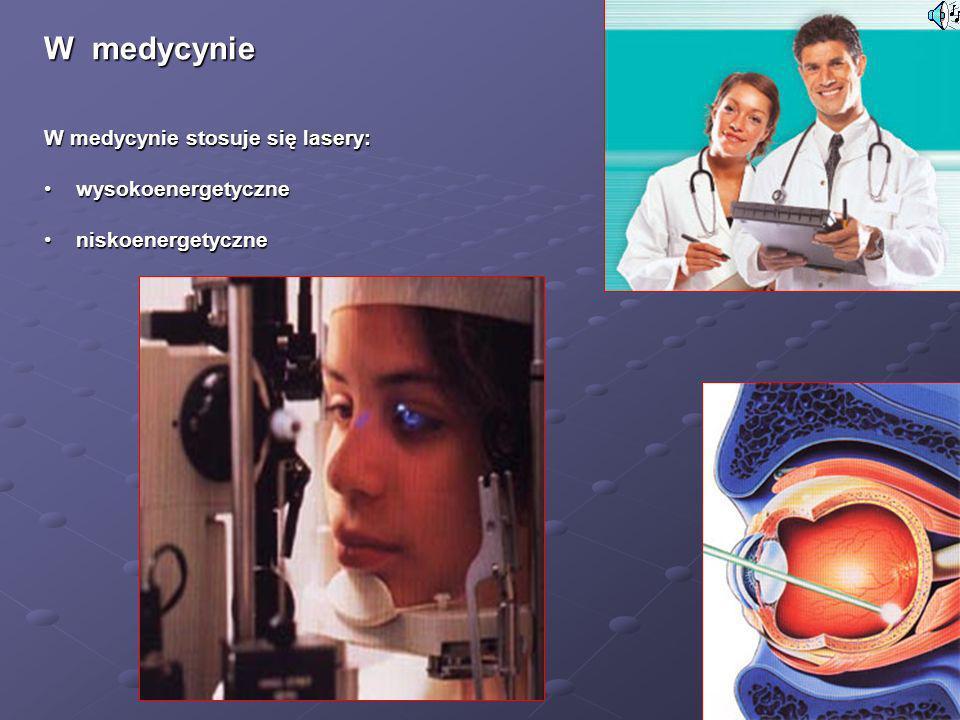 W medycynie W medycynie stosuje się lasery: wysokoenergetyczne wysokoenergetyczne niskoenergetyczne niskoenergetyczne