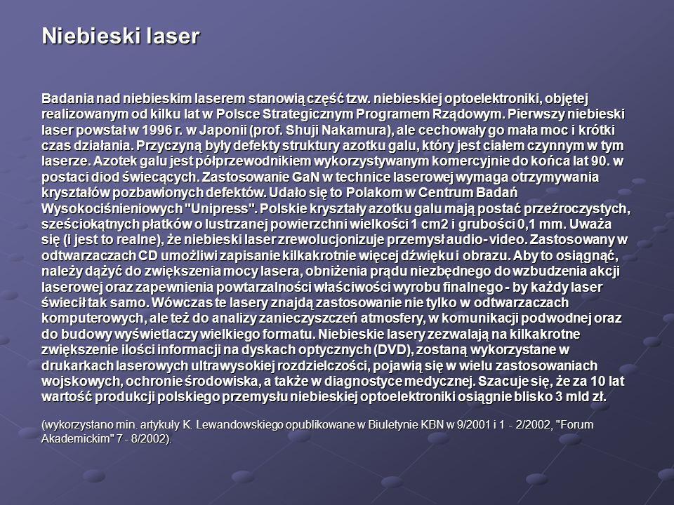 Niebieski laser Badania nad niebieskim laserem stanowią część tzw. niebieskiej optoelektroniki, objętej realizowanym od kilku lat w Polsce Strategiczn