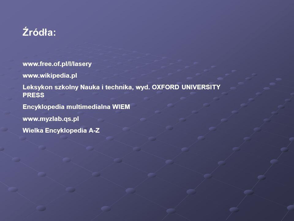 Źródła: www.free.of.pl/l/lasery www.wikipedia.pl Leksykon szkolny Nauka i technika, wyd. OXFORD UNIVERSITY PRESS Encyklopedia multimedialna WIEM www.m