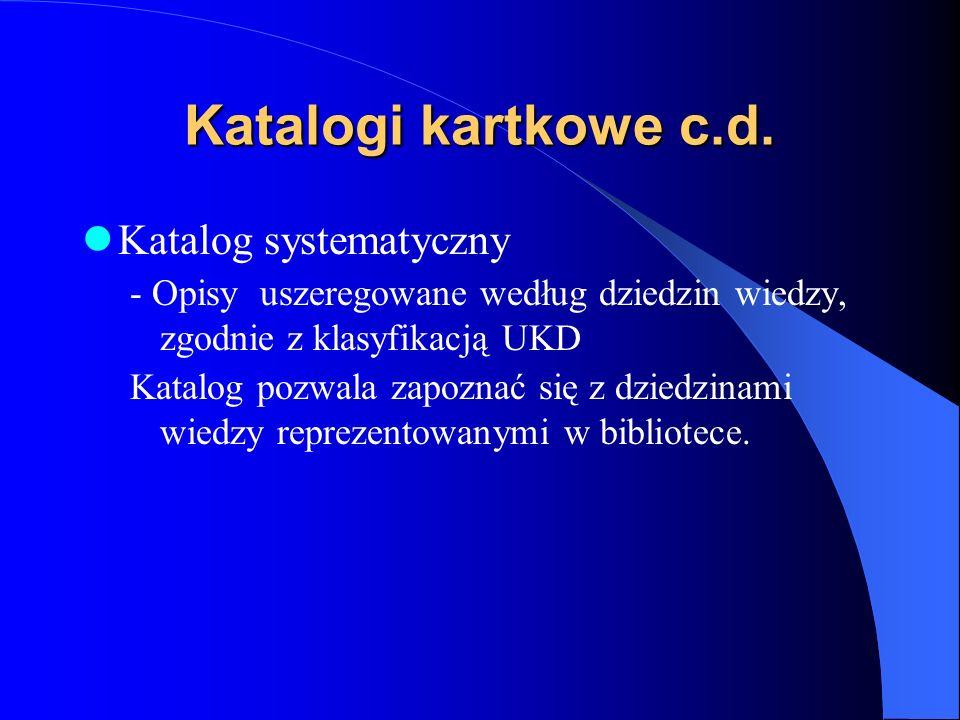 Katalogi kartkowe Katalog alfabetyczny książek i czasopism – Opisy uszeregowane w porządku alfabetycznym wg. hasła. Hasłem dla opisu książki jest nazw