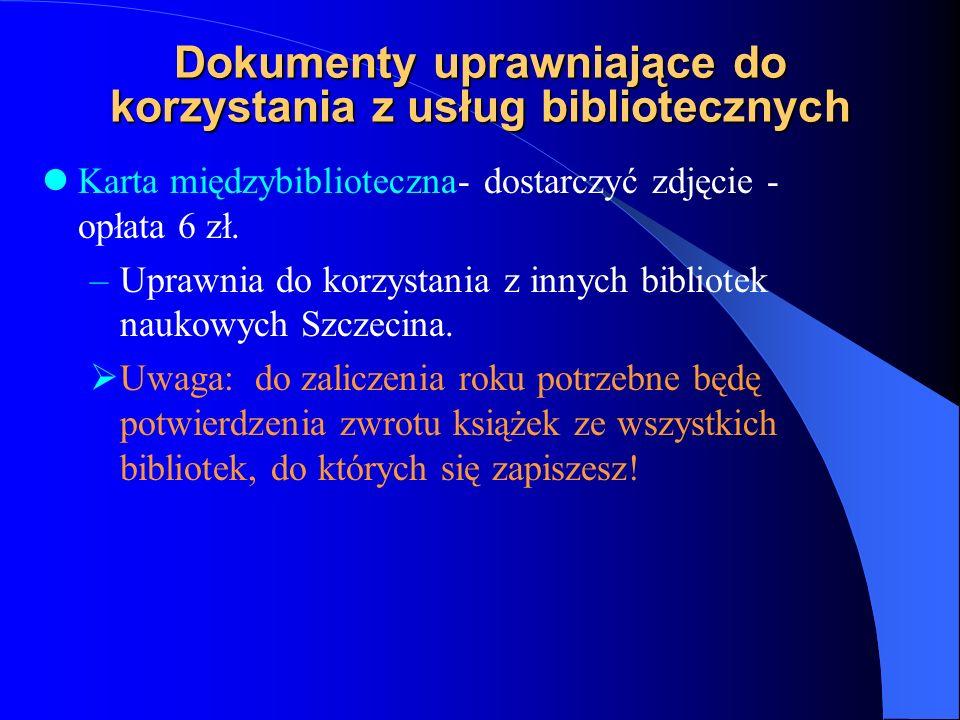 Dokumenty uprawniające do korzystania z usług bibliotecznych Karta biblioteczna – opłata 2 zł. –uprawnia do korzystania z usług BG US oraz jej agend.