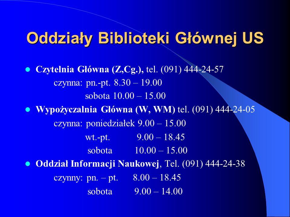 Biblioteka Główna US ul. Tarczyńskiego 1 70-387 Szczecin, tel. (091) 4442361 e-mail: info@bg.univ.szczecin.plinfo@bg.univ.szczecin.pl www: http://bg.u