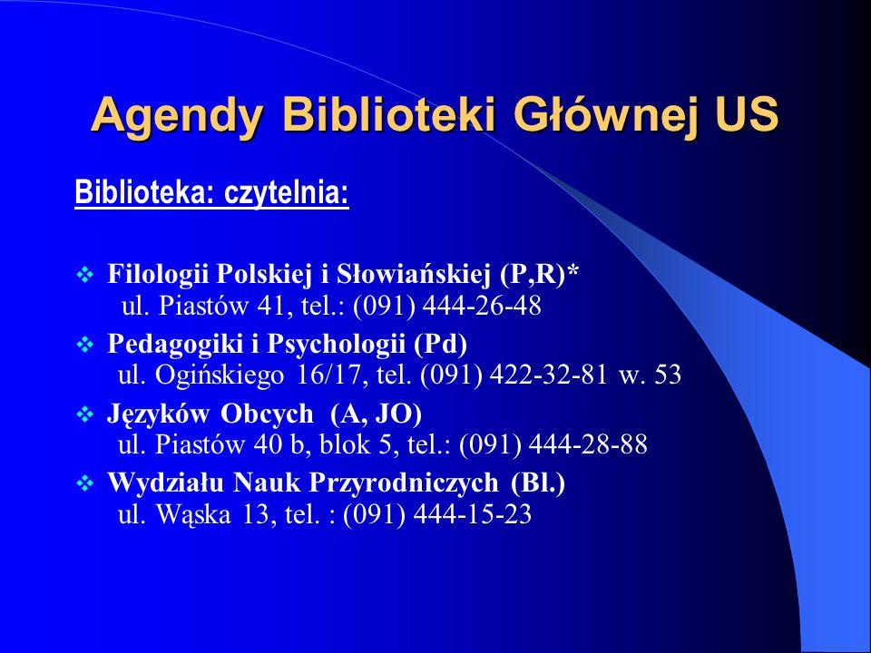 Oddziały Biblioteki Głównej US Czytelnia Główna (Z,Cg.), tel. (091) 444-24-57 czynna: pn.-pt. 8.30 – 19.00 sobota 10.00 – 15.00 Wypożyczalnia Główna (