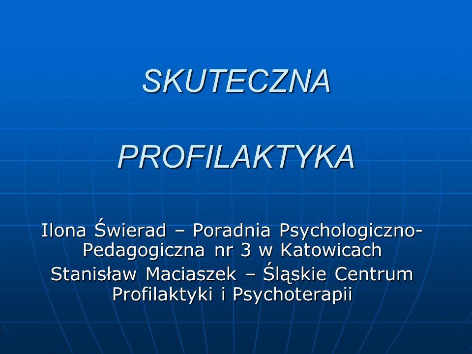 Ilona Świerad – Poradnia Psychologiczno- Pedagogiczna nr 3 w Katowicach Stanisław Maciaszek – Śląskie Centrum Profilaktyki i Psychoterapii SKUTECZNA P