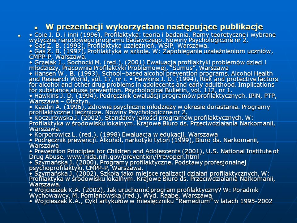 W prezentacji wykorzystano następujące publikacje W prezentacji wykorzystano następujące publikacje Coie J. D. i inni (1996), Profilaktyka: teoria i b