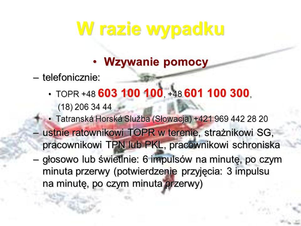 W razie wypadku Wzywanie pomocyWzywanie pomocy –telefonicznie: TOPR +48 603 100 100, +48 601 100 300,TOPR +48 603 100 100, +48 601 100 300, (18) 206 3