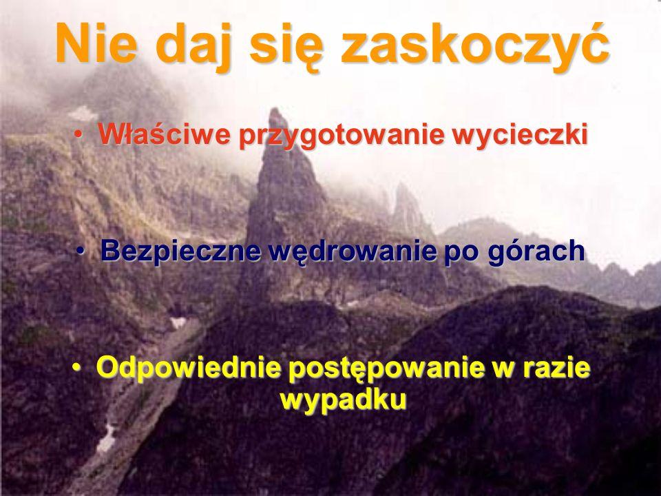Nie daj się zaskoczyć Właściwe przygotowanie wycieczkiWłaściwe przygotowanie wycieczki Bezpieczne wędrowanie po górachBezpieczne wędrowanie po górach