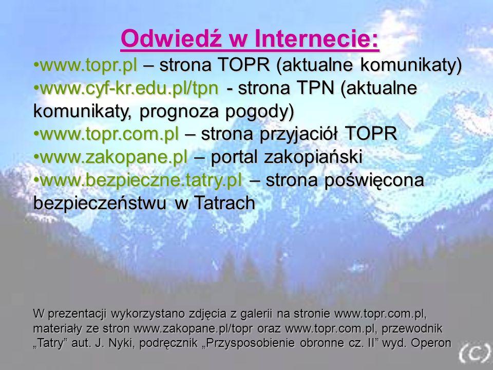 Odwiedź w Internecie: www.topr.pl – strona TOPR (aktualne komunikaty)www.topr.pl – strona TOPR (aktualne komunikaty) www.cyf-kr.edu.pl/tpn - strona TP