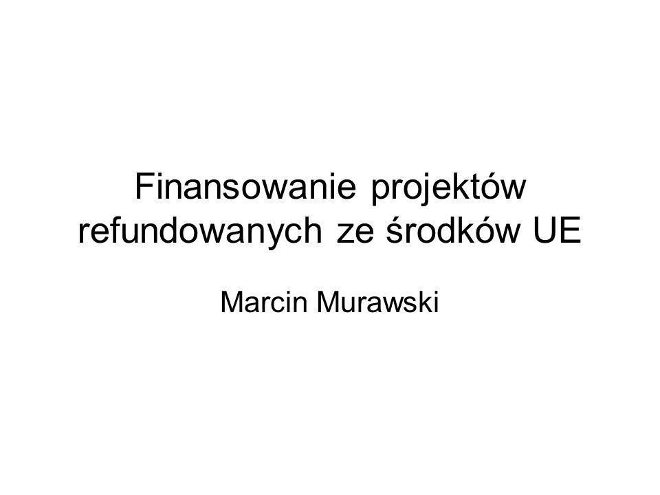Finansowanie projektów refundowanych ze środków UE Marcin Murawski