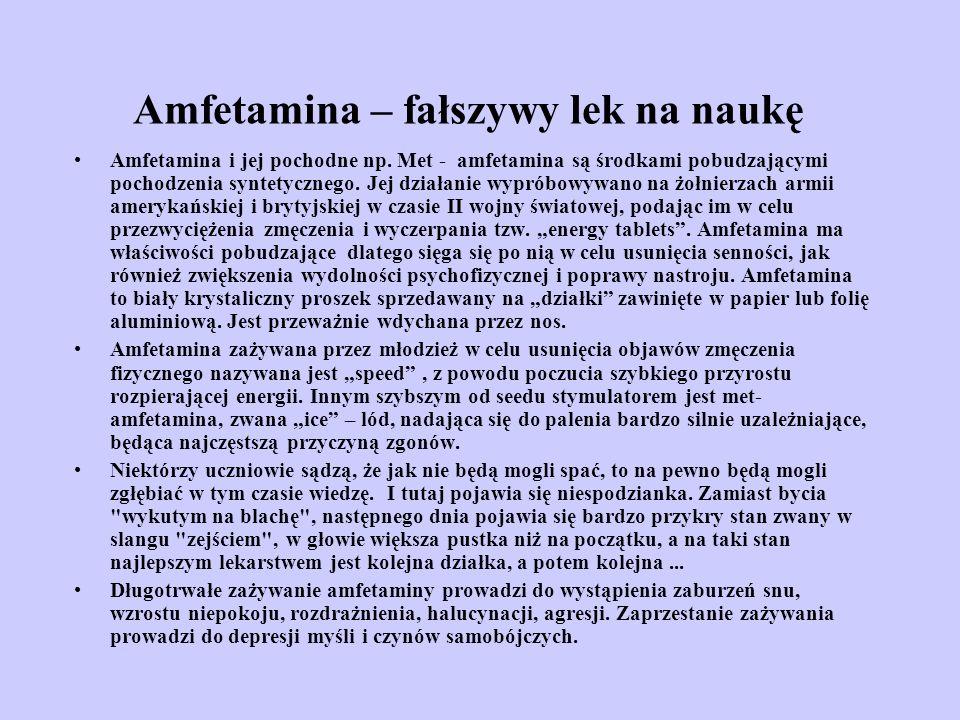 Amfetamina – fałszywy lek na naukę Amfetamina i jej pochodne np. Met - amfetamina są środkami pobudzającymi pochodzenia syntetycznego. Jej działanie w