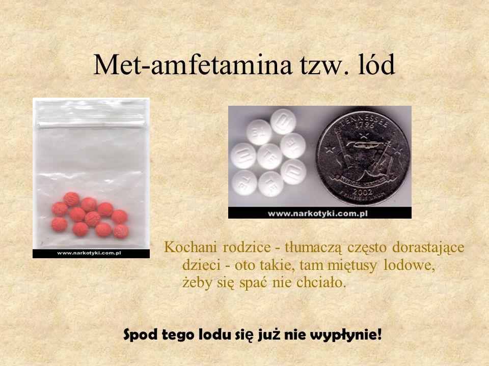 Met-amfetamina tzw. lód Kochani rodzice - tłumaczą często dorastające dzieci - oto takie, tam miętusy lodowe, żeby się spać nie chciało. Spod tego lod