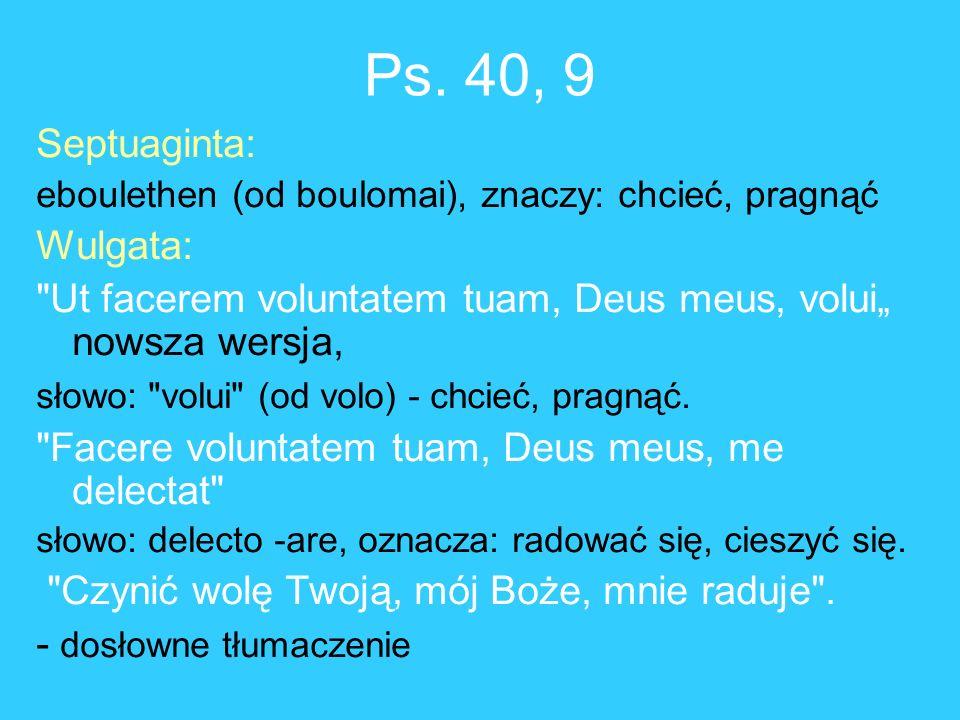 Ps. 40, 9 Septuaginta: eboulethen (od boulomai), znaczy: chcieć, pragnąć Wulgata: