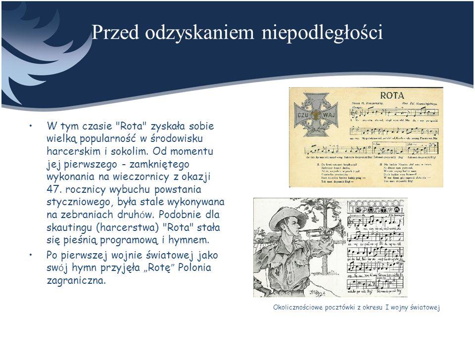 I wojna światowa i walka o granice Polacy walczący w I wojnie światowej u boku armii austriackiej śpiewali Rotę z przer ó bkami - motywy antyniemieckie zmieniano na antyrosyjskie.
