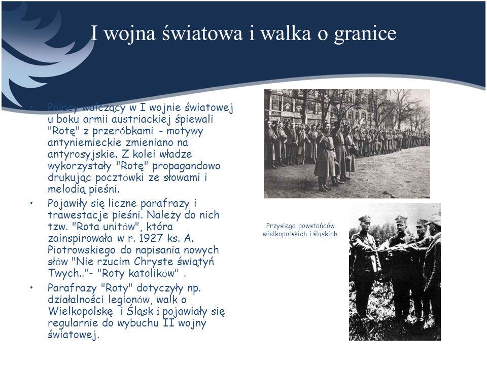 I wojna światowa i walka o granice Polacy walczący w I wojnie światowej u boku armii austriackiej śpiewali
