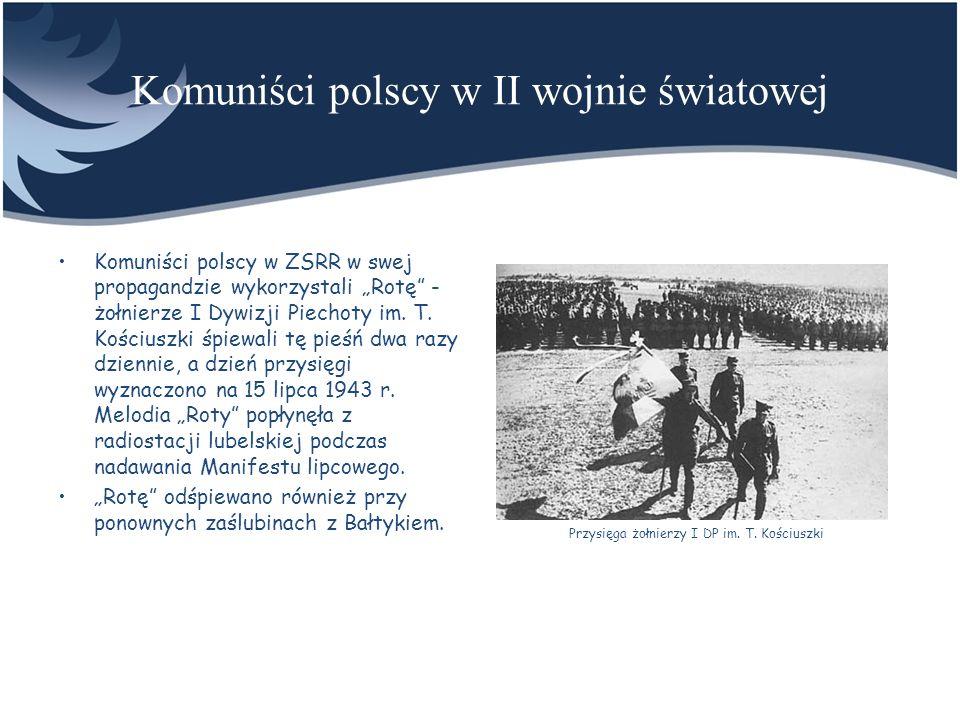 Komuniści polscy w II wojnie światowej Komuniści polscy w ZSRR w swej propagandzie wykorzystali Rotę - żołnierze I Dywizji Piechoty im. T. Kościuszki
