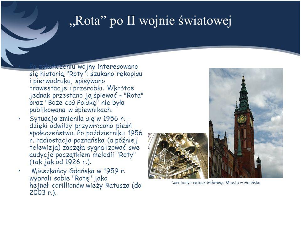 Rota w niepodległej Polsce Nowe pokolenia nie znały jednak tej pieśni - nie odśpiewano Roty na uroczystościach ponownego odsłonięcia pomnika Grunwaldzkiego w 1976 r.
