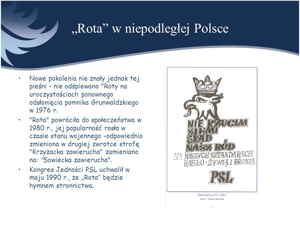 Rota w niepodległej Polsce Nowe pokolenia nie znały jednak tej pieśni - nie odśpiewano