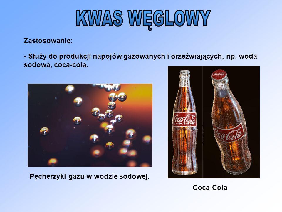 - Służy do produkcji napojów gazowanych i orzeźwiających, np. woda sodowa, coca-cola. Pęcherzyki gazu w wodzie sodowej. Zastosowanie: Coca-Cola