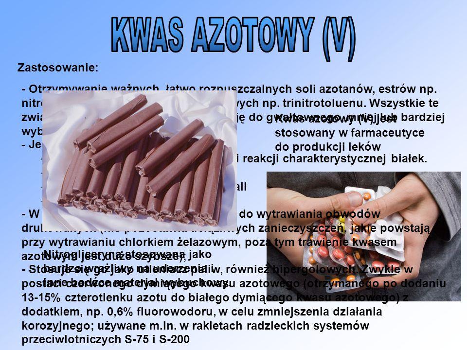 Zastosowanie: - Otrzymywanie ważnych, łatwo rozpuszczalnych soli azotanów, estrów np. nitroglicerynę, a także związków nitrowych np. trinitrotoluenu.
