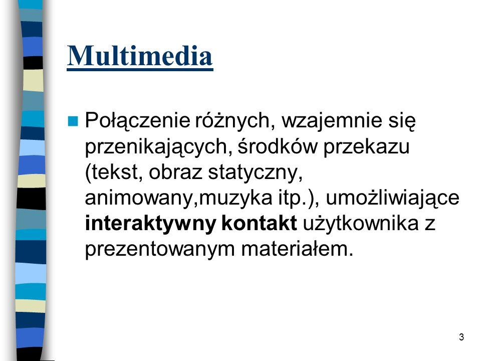 3 Multimedia Połączenie różnych, wzajemnie się przenikających, środków przekazu (tekst, obraz statyczny, animowany,muzyka itp.), umożliwiające interaktywny kontakt użytkownika z prezentowanym materiałem.
